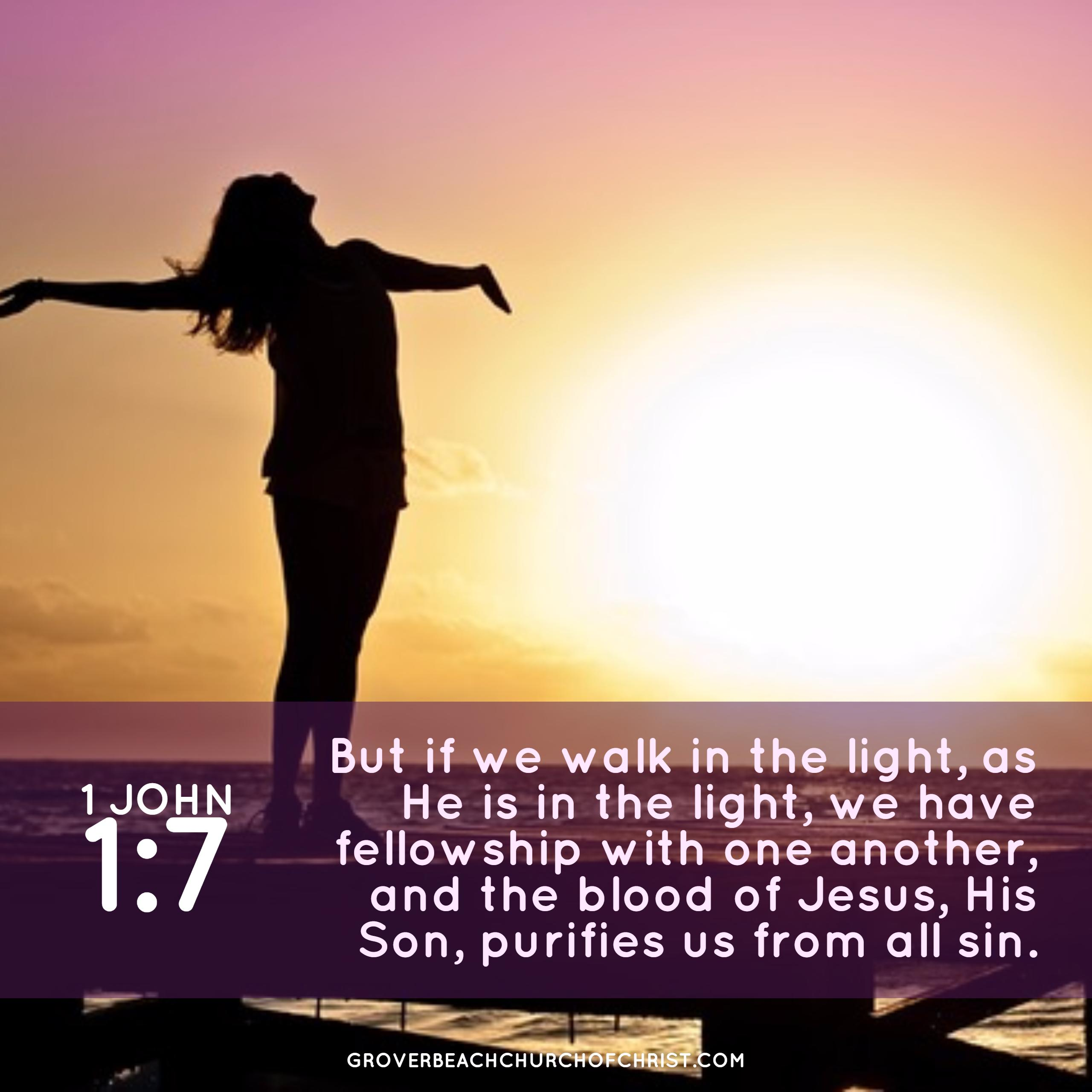 1 John 1-7 But if we walk in the light
