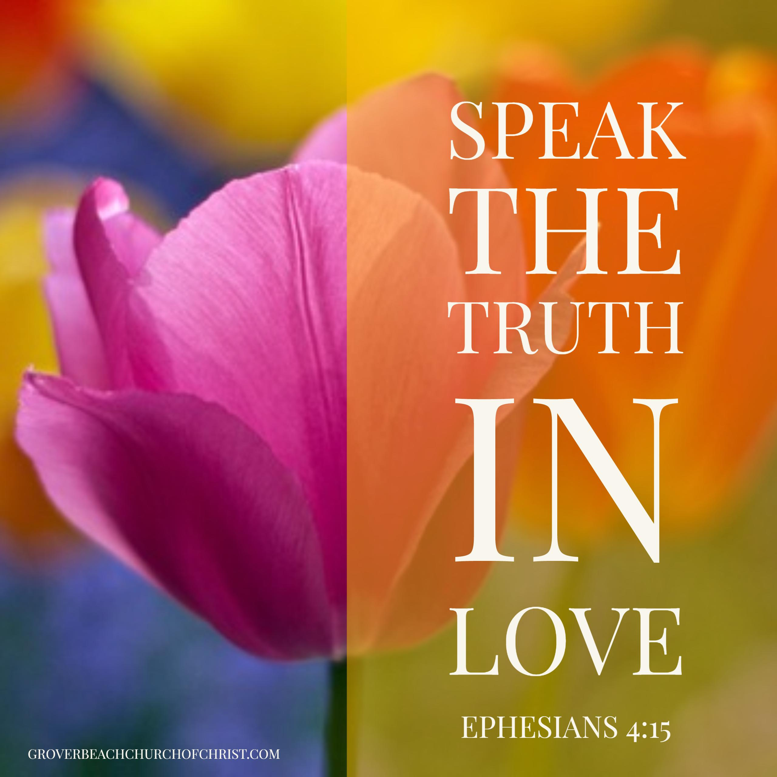 Ephesians 4-15 Speak the truth in love