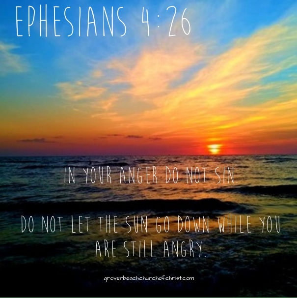 Ephesians 4:26 In your anger do not sin