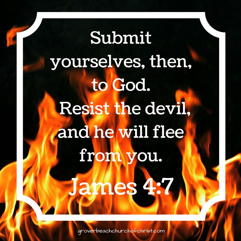 James 4:7 Submit yourselves, then, to God. Resist the devil, and he will flee from you.
