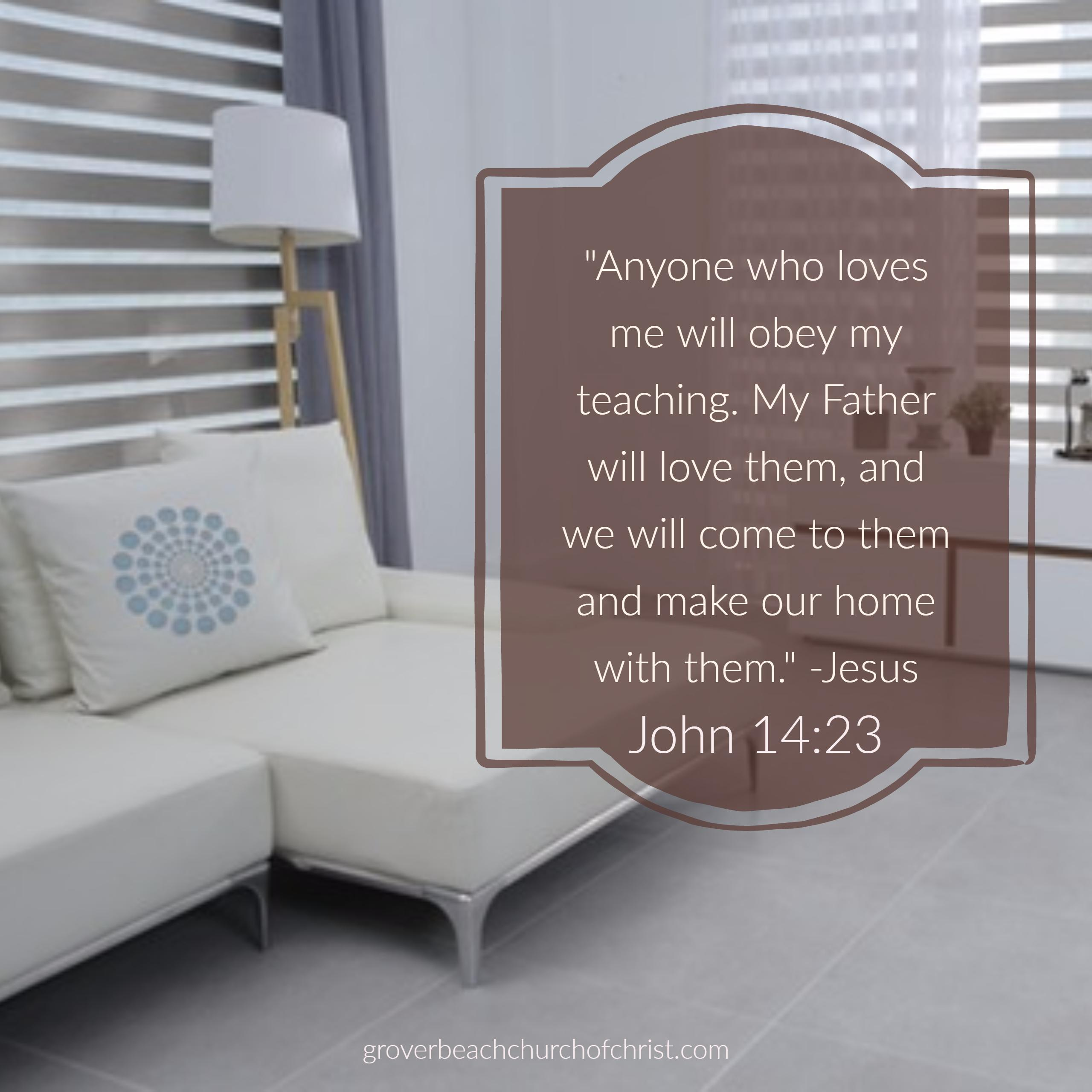 John 14-23 Anyone who loves me will obey my teaching