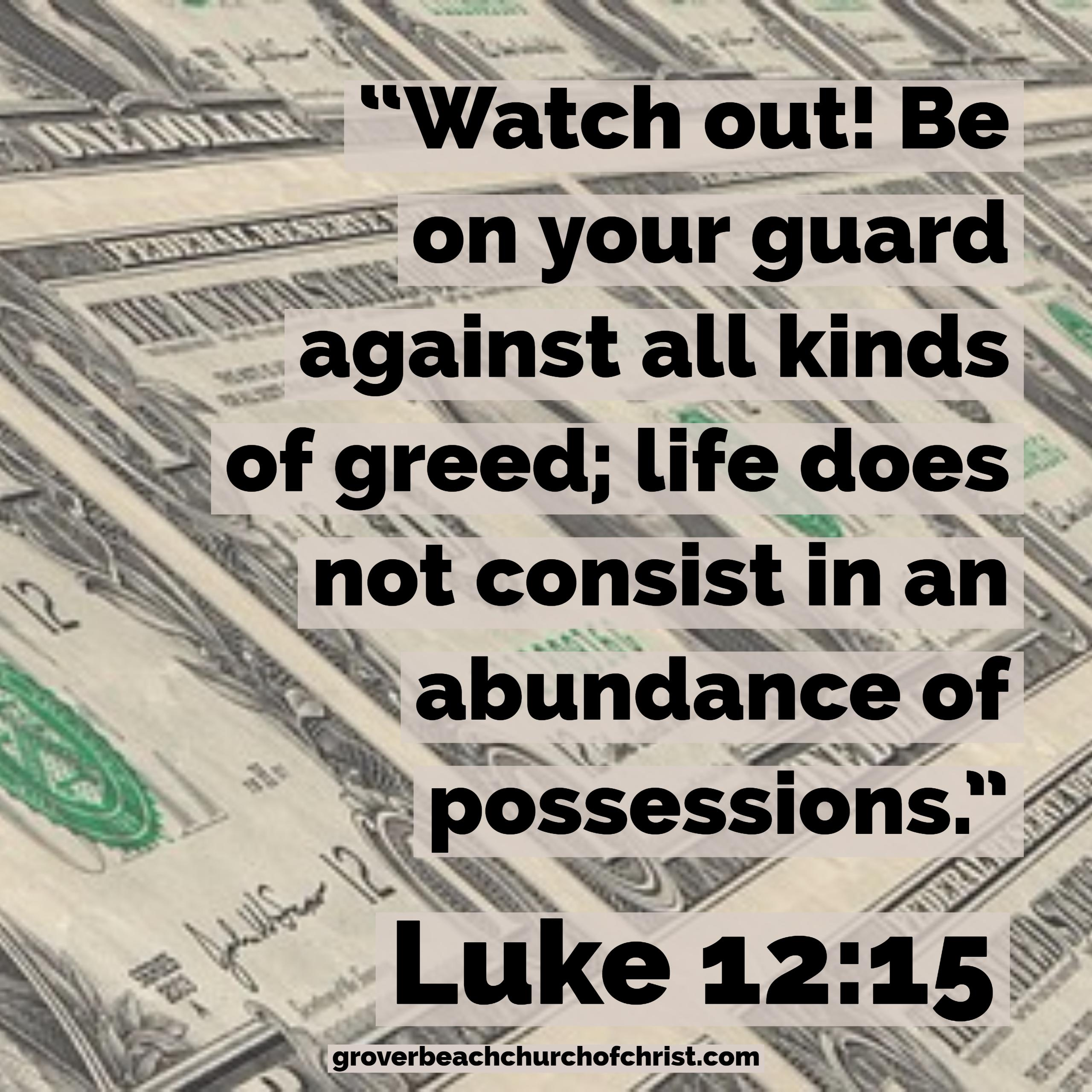 Luke 12:15 Watch out