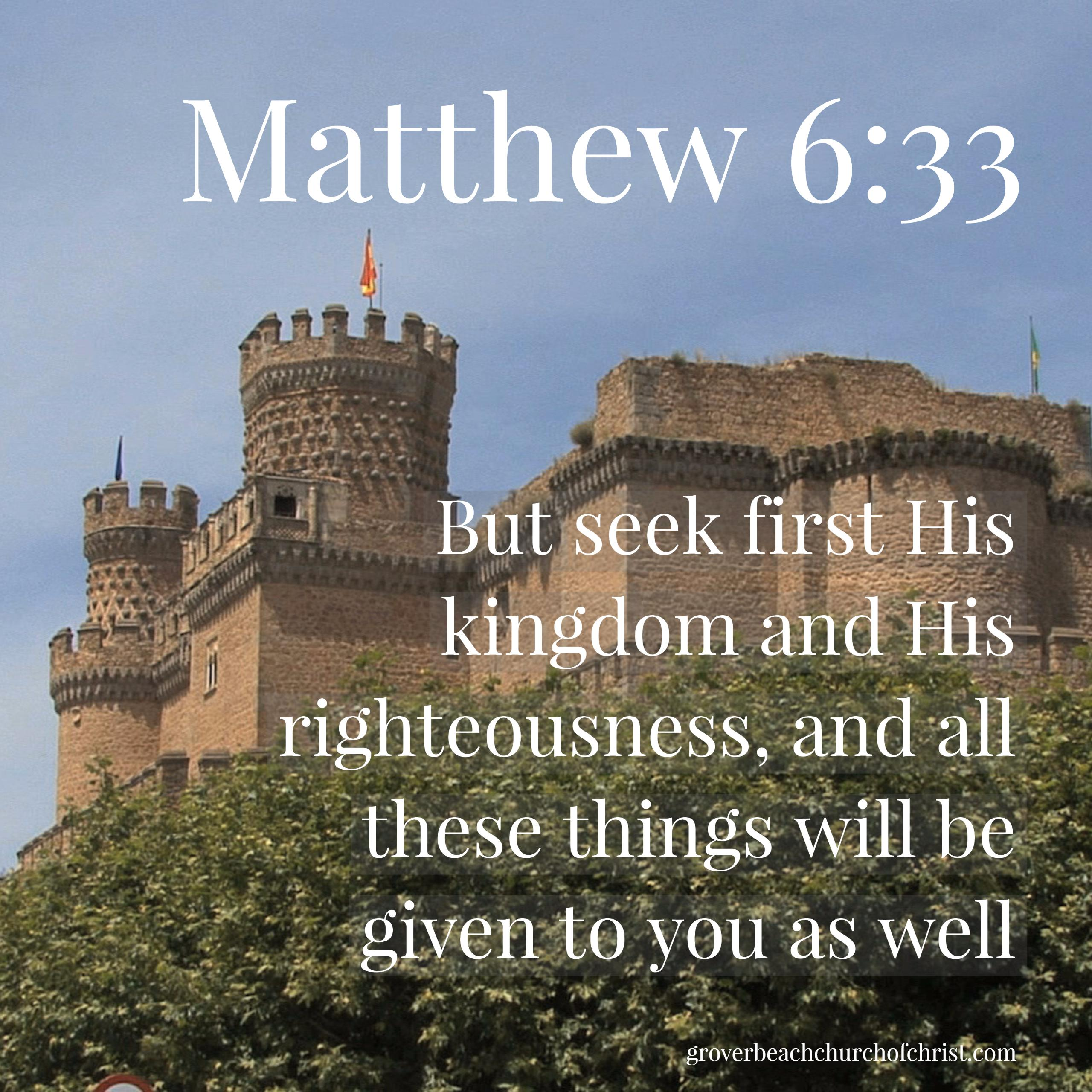 Matthew 6:33 But seek first his kingdom