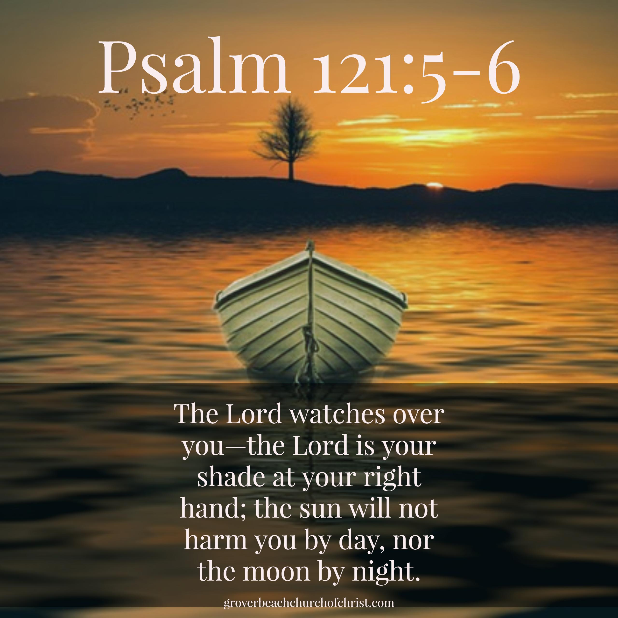 Psalm 121-5,6 The lord watches over you