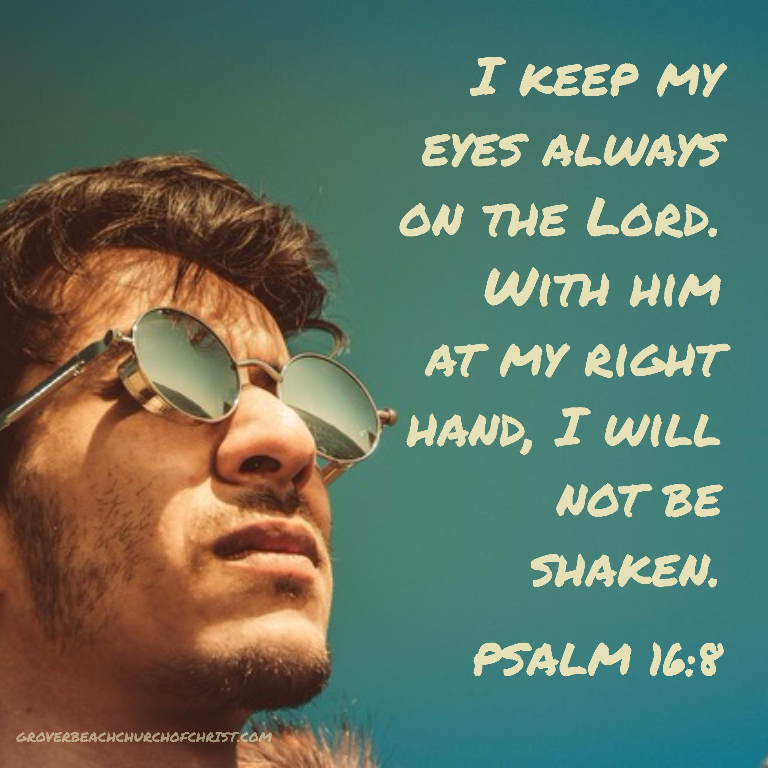 Psalm 16-8 I keep my eyes always
