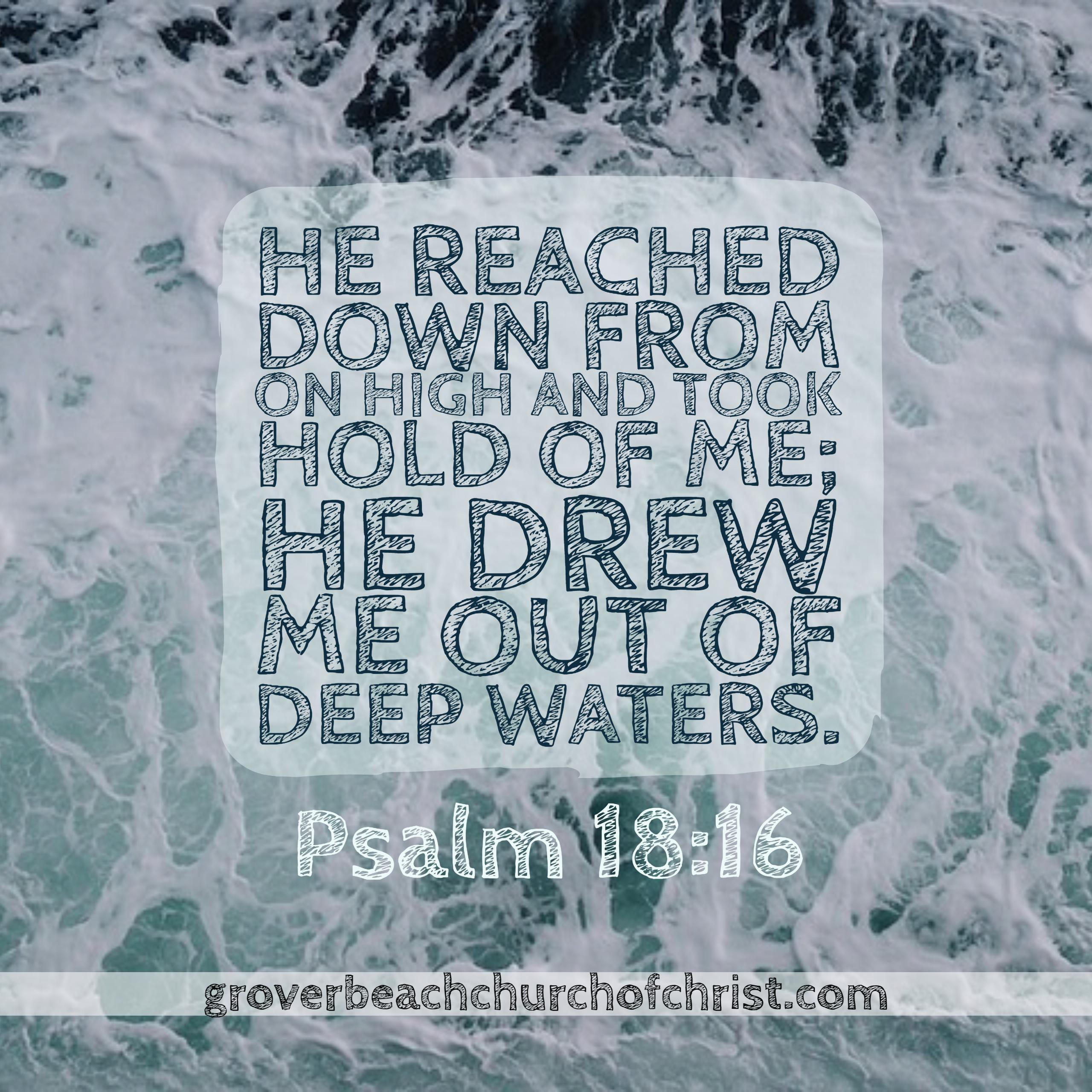 Psalm 18:16 He reached down