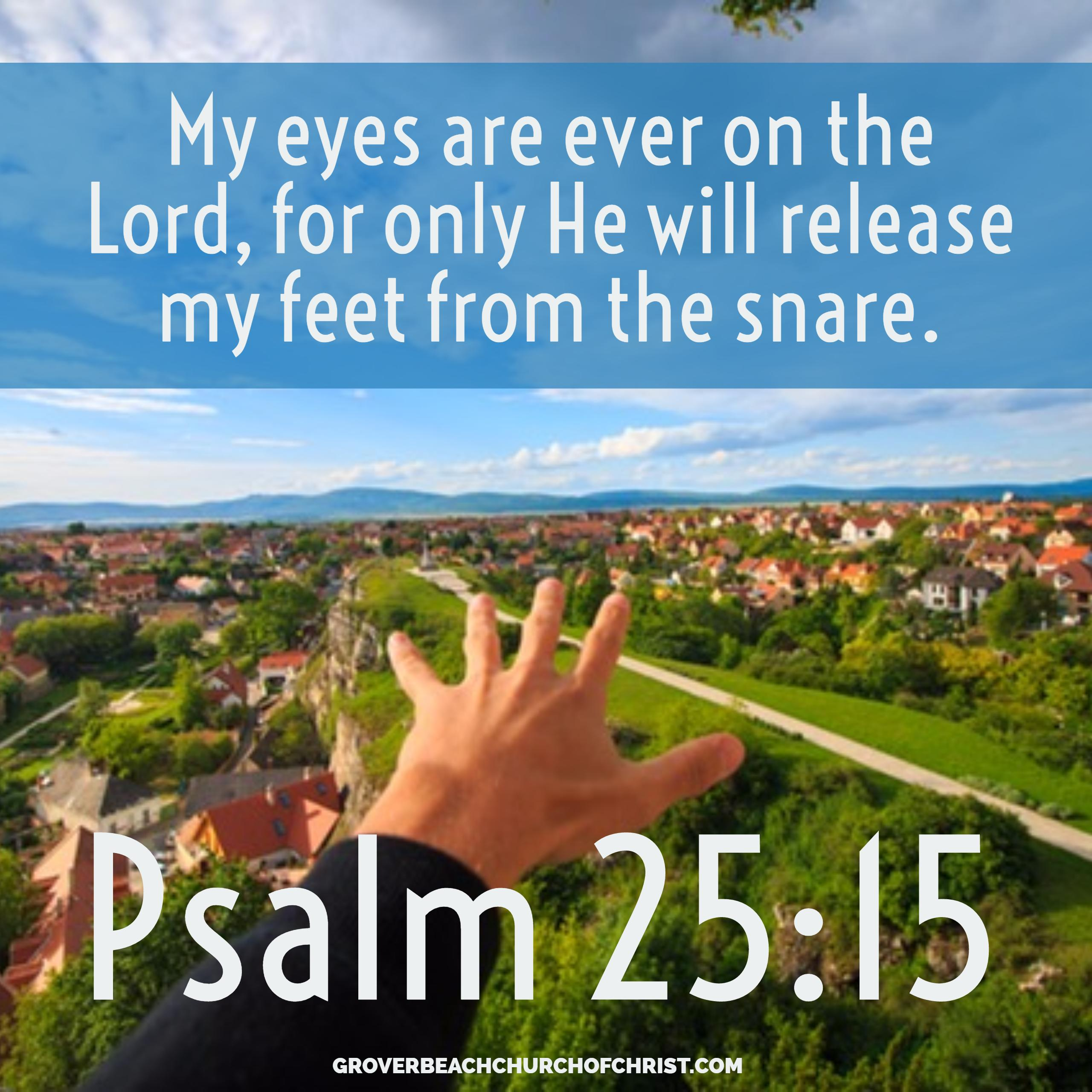 Psalm 25-15 My eyes are ever on the Lord