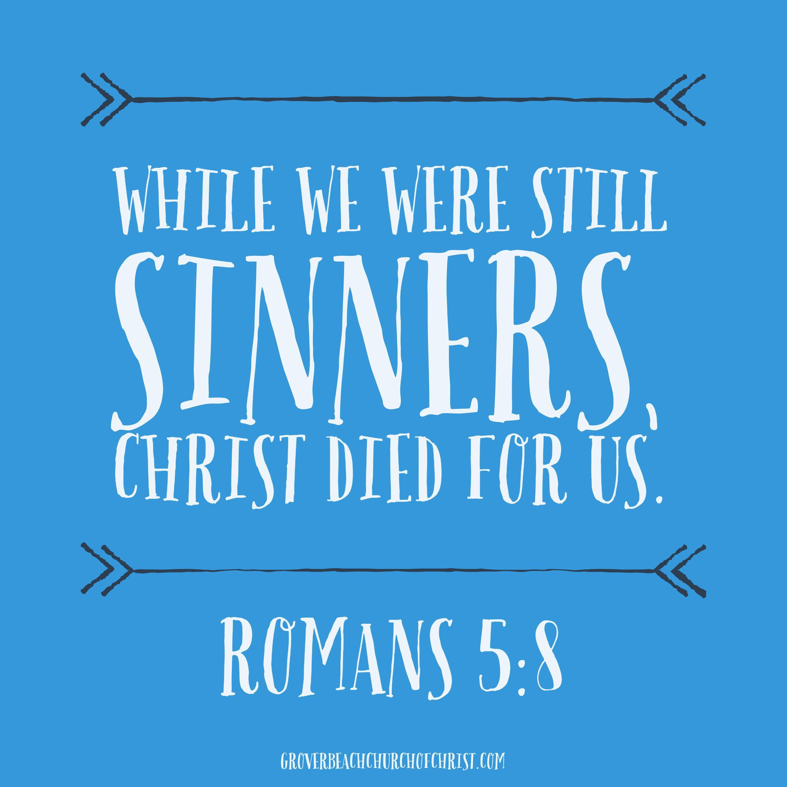 Romans 5-8 While we were still sinners
